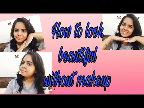 How to Look Beautiful Without Makeup Hindi | For Men And Women