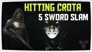 Hitting Crota with the sword slam 5 times!!!!
