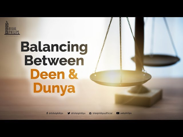 Balancing between Deen and Dunya - Dr. Bilal Philips [HD]