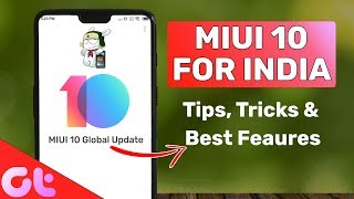 MIUI 10 For INDIA: Top 10 Features, Tips & Tricks
