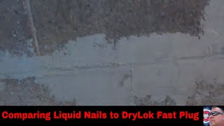 Comparing Liquid Nails to DryLok Fast Plug