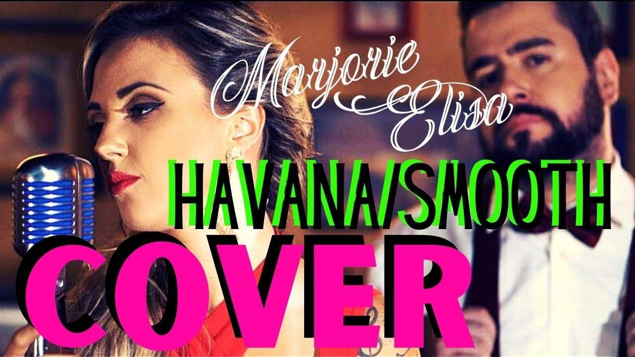 HAVANA/SMOOTH (Mashup, COVER) - Marjorie Elisa feat. Gui Antonioli