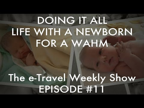 Doing It All - Life With A Newborn - e-Travel Weekly Show #11