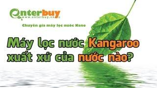 [Máy lọc nước Enterbuy] Máy lọc nước Kangaroo xuất xứ của nước nào