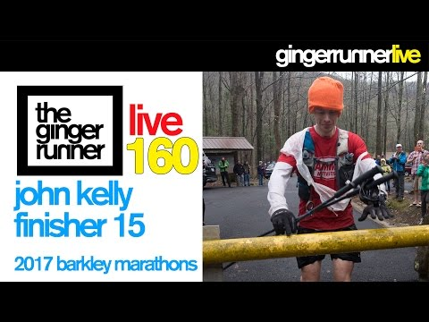 GRL #160 | John Kelly, The 2017 Barkley Marathons Finisher