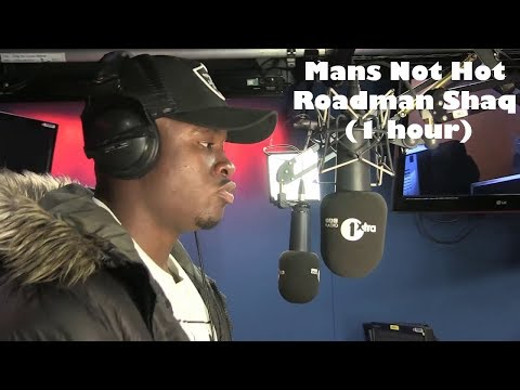Mans Not hot - Roadman Shaq (1 hour)