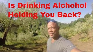 Is Drinking Alcohol Holding You Back? Here is What It Did To Me.