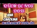 ANA CAROLINA- QUEM DE NOS DOIS (KARAOKE violão)