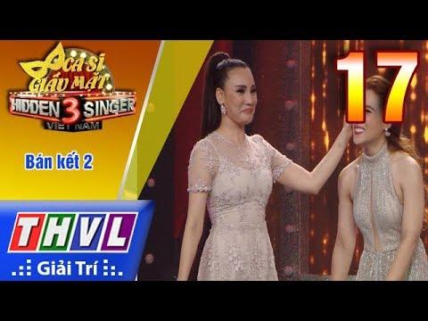 THVL | Ca sĩ giấu mặt 2017- Tập 17: Bán kết 2