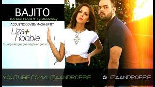 BAJITO- Jencarlos Canela ft. Ky-Mani Marley- Cover/Mashup by LIZA & ROBBIE