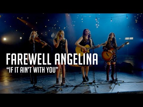 """Farewell Angelina, """"If It Ain't With You"""""""
