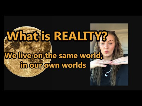 what-is-reality?-we-live-on-the-same-world,-in-our-own-worlds