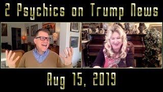 2 Psychics Share Insights on Trump News - Aug 15, 2019