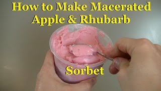 How To Make Macerated Apple & Rhubarb Sorbet.
