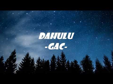 GAC - Dahulu (Lirik)