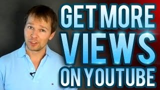 How To Get More Views On YouTube - THE ORIGINAL!