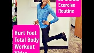 Hurt Foot 30 Minute Total Body Workout. Stay active and Stay Positive While Recovering from Injury.