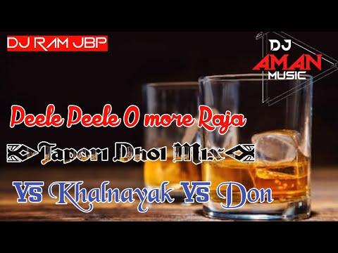 Peele Peele O More Raja Vs Khalnayak Vs Don || Tapori Dhol Mix || Dj Ram Jbp || By Dj Aman Jbp