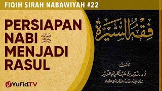 Fiqih Sirah Nabawiyah#22: Persiapan Nabi ﷺ menjadi Rasul ﷺ - Ustadz Johan Saputra Halim M.H.I