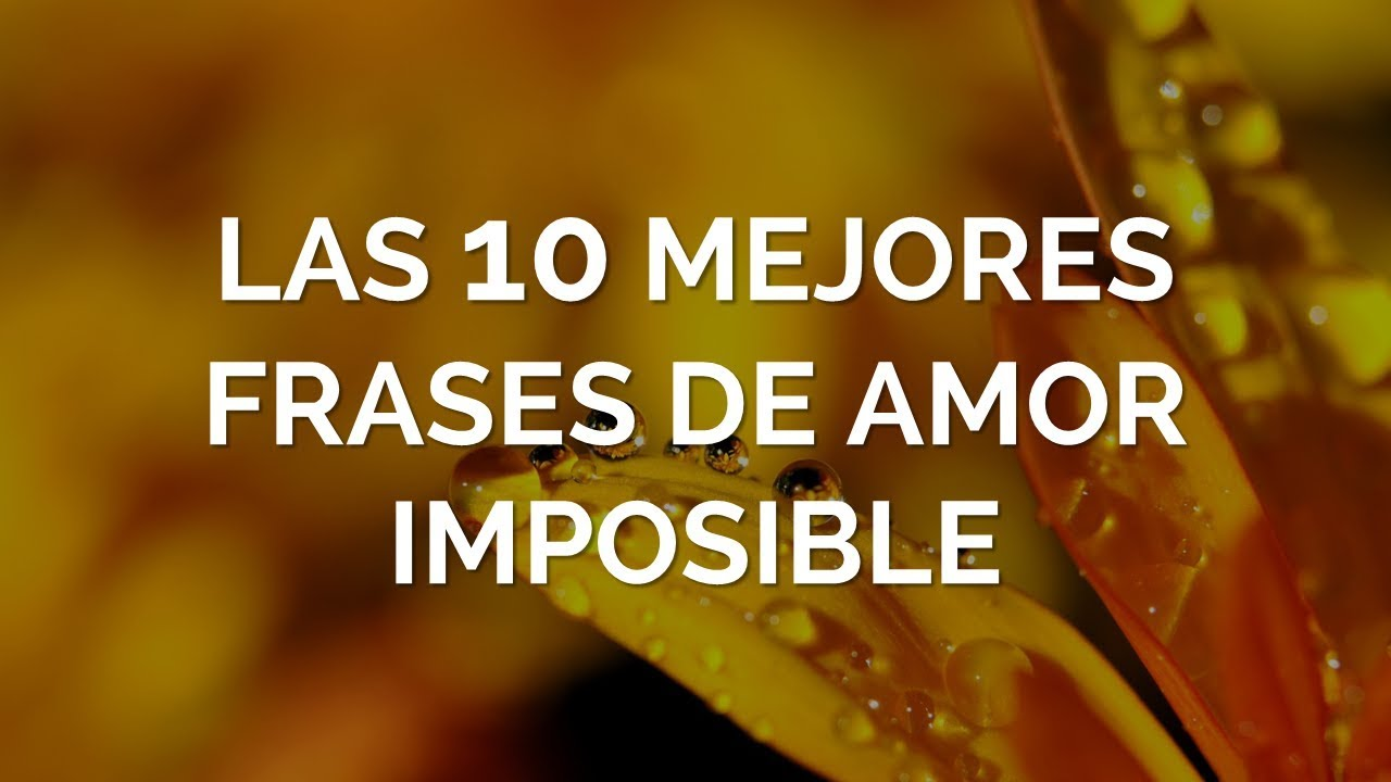 Las 10 Mejores Frases De Amor Imposible Youtube