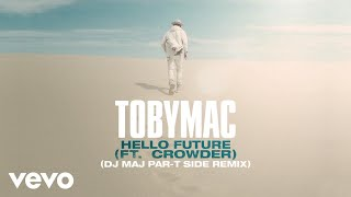 TobyMac, Crowder - Hello Future (DJ Maj Par-T Side Remix/Audio)