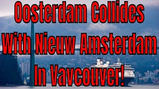 Breaking News! Oosterdam collides with Nieuw Amsterdam in Vancouver BC Canada