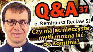Czy mając nieczyste myśli można iść do Komunii?  [Q&A#37] - o. Remigiusz Recław SJ