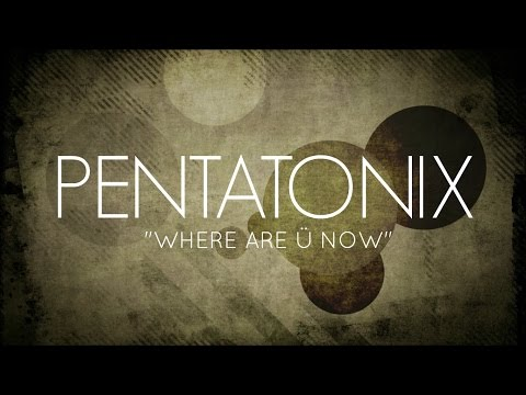 PENTATONIX - WHERE ARE Ü NOW (LYRICS)
