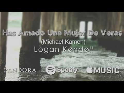 Logan Kendell - Has Amado Una Mujer De Veras (Michael Kamen) [Audio Only]