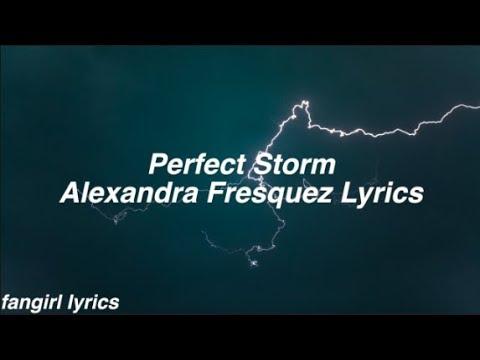 Perfect Storm || Alexandra Fresquez Lyrics