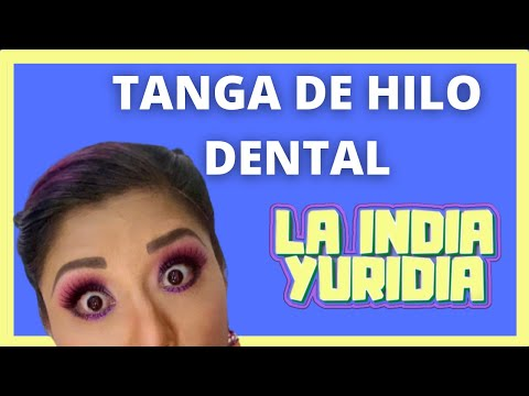 LA INDIA YURIDIA- LA TANGA DE HILO DENTAL