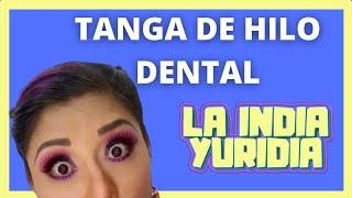 LA INDIA YURIDIA- LA TANGA DE HILO DENTAL