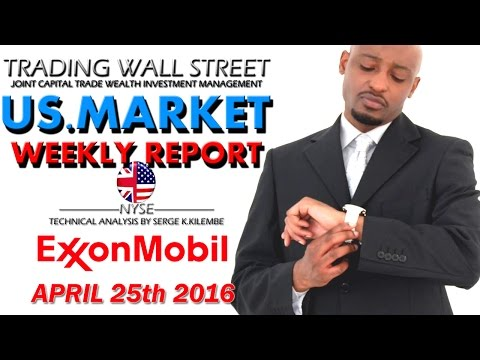 US MARKET WEEKLY REPORT + EXXON MOBILE STOCK ANALYSIS APRIL 25th 2016