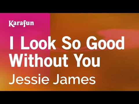Karaoke I Look So Good Without You - Jessie James *
