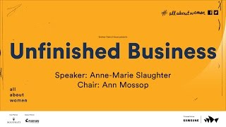 Unfinished Business: Anne-Marie Slaughter, All About Women 2016