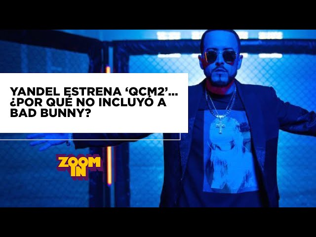 Yandel estrena 'QCM2' ¿Por qué no incluyó a Bad Bunny? - ZOOM IN | Latido Music