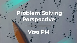 The Product Perspective on Problem Solving by fmr Visa Product Manager