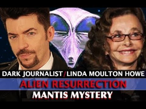 LINDA MOULTON HOWE: ALIEN RESURRECTION MANTIS MYSTERY & HOLOGRAPHIC UFOS! DARK JOURNALIST