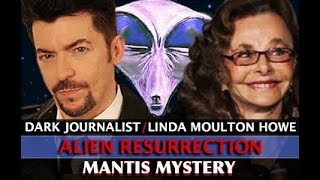 LINDA MOULTON HOWE: ALIEN RESURRECTION MANTIS BEINGS MYSTERY & HOLOGRAPHIC UFOS! DARK JOURNALIST