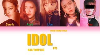 HOW WOULD BLACKPINK + You (5members) sing 'IDOL' by BTS Color Coded Lyrics [Han/Rom/Eng]