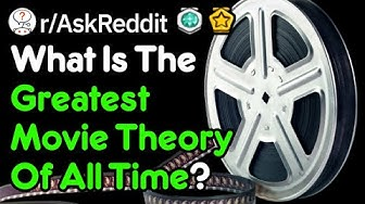 What's The Greatest Movie Theory Ever? (r/AskReddit)