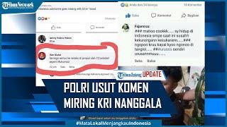 7 Netizen Berkomentar Miring Mengenai KRI Nanggala 402 Diusut Polri