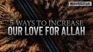 5 WAYS TO INCREASE OUR LOVE FOR ALLAH