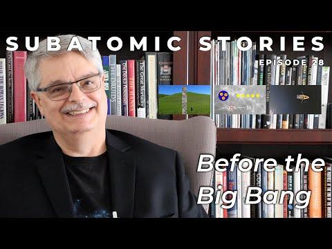 28 Subatomic Stories: Before The Big Bang