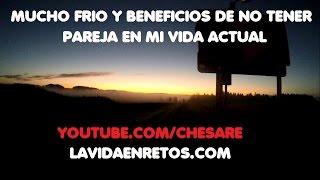 MUCHO FRIO Y BENEFICIOS DE NO TENER PAREJA EN MI VIDA ACTUAL