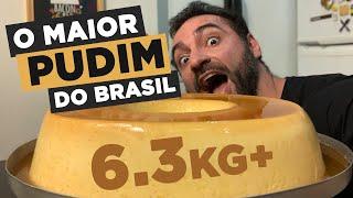 O MAIOR PUDIM DO BRASIL!!! [6.3kg]