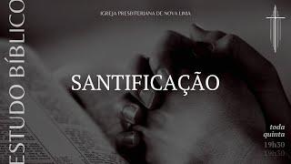 Estudo Bíblico: Santificação pt.3 | IPNL | 30.04.2020