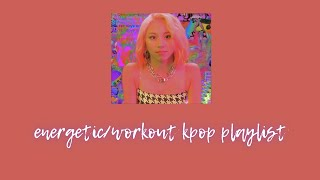 energetic/ workout kpop playlist