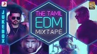 The Tamil EDM Mix Tape - Juke Box | Tamil EDM Songs | Tami Songs 2018
