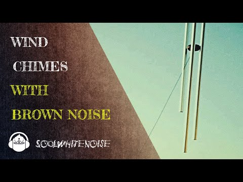 Wind Chimes Sounds with Brown Noise for Sleep, Relaxation & Meditation